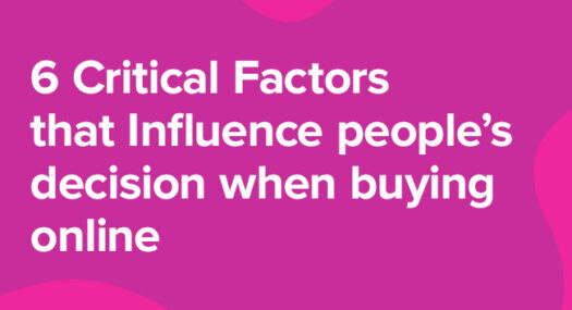 6 Critical Factors that Influence people's decision when buying online