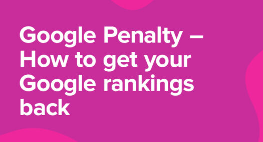 Google Penalty – How to get your Google rankings back